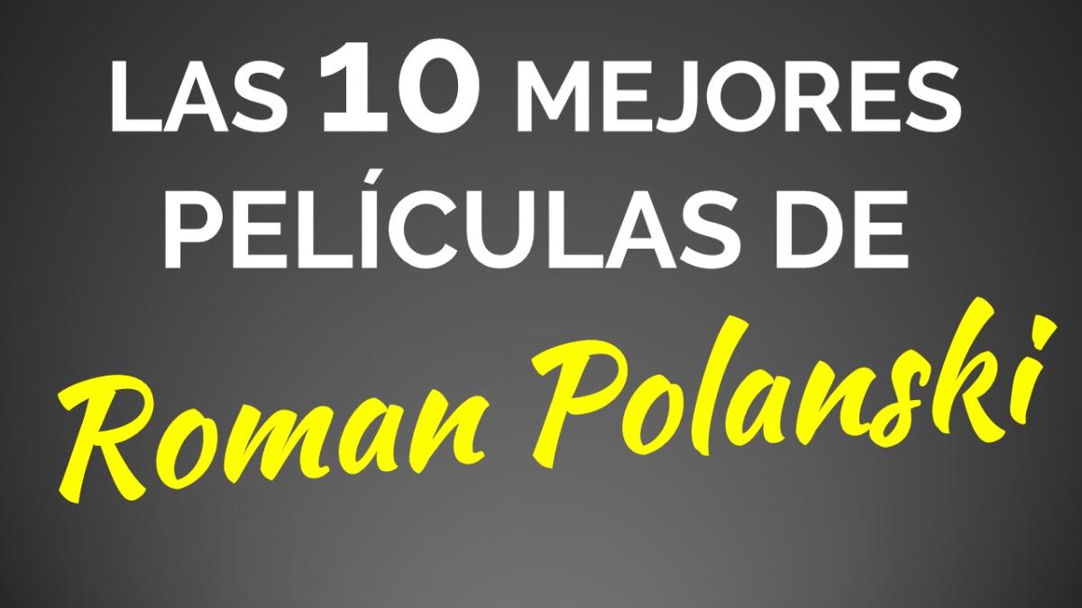 Las 10 mejores películas de Roman Polanski
