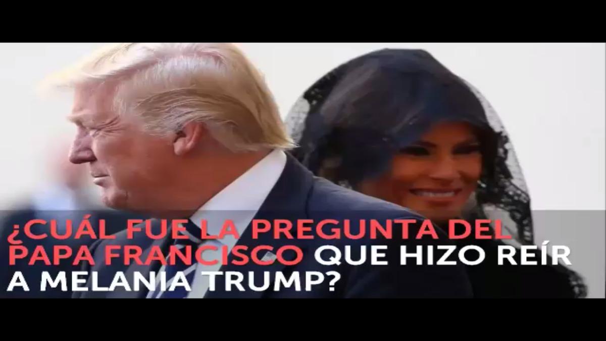 Esta pregunta del Papa Francisco hizo reír a Melania Trump