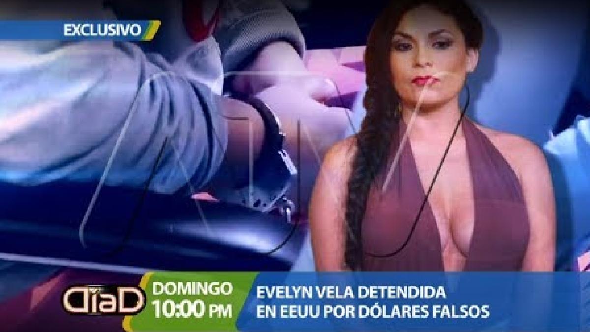 Evelyn Vela detenida en EE.UU. por dólares falsos